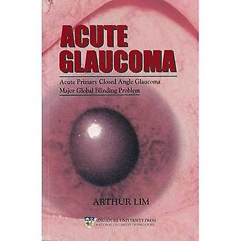 Acute Glaucoma : Acute Primary Closed Angle Glaucoma, Major Global Blinding Problem