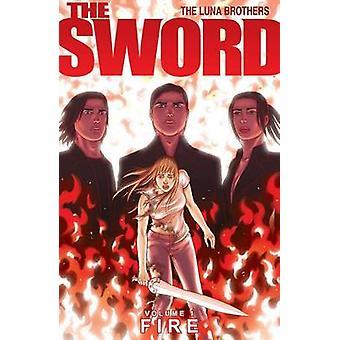 The Sword - v. 1 - Fire by Joshua Luna - Jonathan Luna - Jonathan Luna