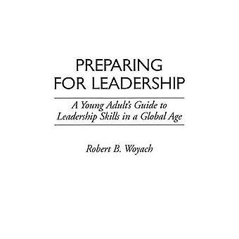 Preparando para a liderança um guia de jovens adultos com habilidades de liderança em uma idade Global por Woyach & Robert