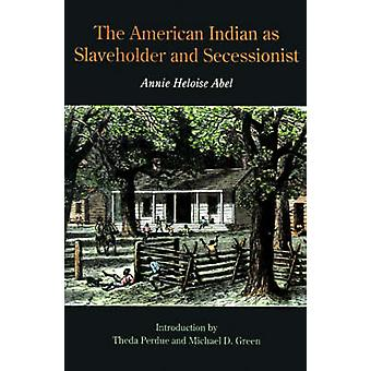 The American Indian as Slaveholder and Secessionist by Abel & Annie Heloise
