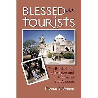 Välsignad med turister Borderlands Religion och turism i San Antonio av Bremer & Thomas S.