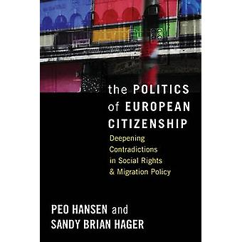 The Politics of European Citizenship Deepening Contradictions in Social Rights and Migration Policy by Hansen & Peo