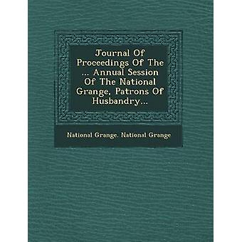 Journal of Proceedings of the ... Annual Session of the National Grange Patrons of Husbandry... by National Grange National Grange