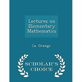 Lectures on Elementary Mathematics  Scholars Choice Edition by Grange & La