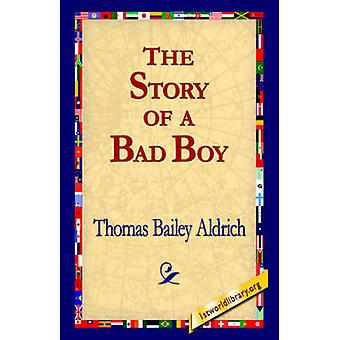 The Story of a Bad Boy by Aldrich & Thomas Bailey