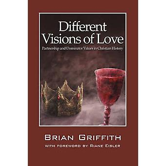 Different Visions of Love  Partnership and Dominator Values in Christian History by Griffith & Brian