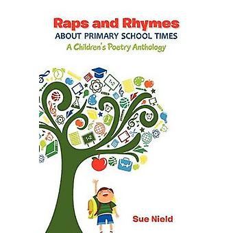 Raps and Rhymes about Primary School Times A Childrens Poetry Anthology by Nield & Sue