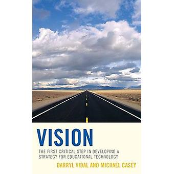 Vision The First Critical Step in Developing a Strategy for Educational Technology by Vidal & Darryl