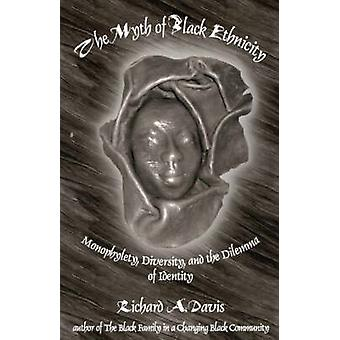 The Myth of Black Ethnicity Monophylety Diversity and the Dilemma of Identity by Davis & Richard A.