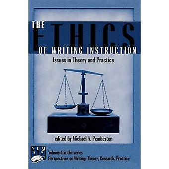 Ethics of Writing Instruction Issues in Theory and Practice First and Critical And by Pemberton & Michael A.