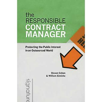 The Responsible Contract Manager Protecting the Public Interest in an Outsourced World by Cohen & Steven