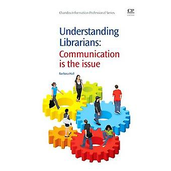 Understanding Librarians Communication Is the Issue by Hull & Barbara