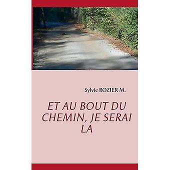 Et Au Bout Du Chemin Je Serai La by Rozier M. & Sylvie