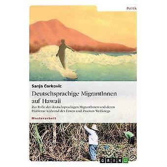 Deutschsprachige MigrantInnen auf Hawaii. Zur Rolle der deutschsprachigen MigrantInnen und deren Probleme whrend des Ersten und Zweiten Weltkriegs di Corkovic & Sanja