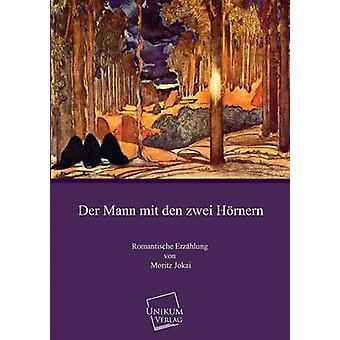 Der Mann Mit Den Zwei Hornern by Jokai & Moritz