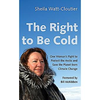 The Right to Be Cold - One Woman's Fight to Protect the Arctic and Sav