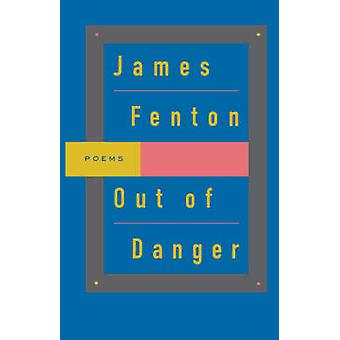 OUT OF DANGER by James Fenton - 9780374524371 Book