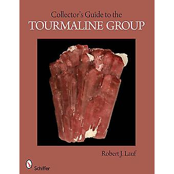 Collector's Guide to the Tourmaline Group by Robert J. Lauf - 9780764