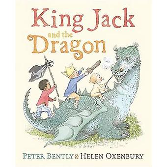 King Jack and the Dragon by Peter Bently - Helen Oxenbury - 978080373