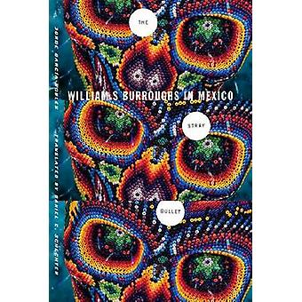 The Stray Bullet - William S. Burroughs in Mexico by Jorge Garcia-Robl