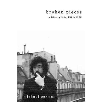Broken Pieces - A Library Life - 1941-1978 by Michael Gorman - 9780838