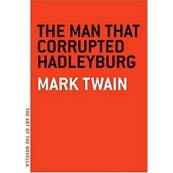 The Man That Corrupted Hadleyburg by Mark Twain - 9780976140795 Book