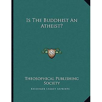 Is the Buddhist an Atheist? by Theosophical Publishing Society - 9781