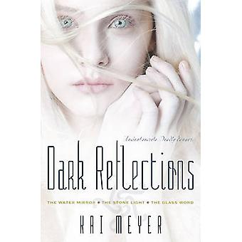 Dark Reflections - The Water Mirror/The Stone Light/The Glass Word by