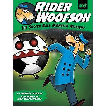The Soccer Ball Monster Mystery by Walker Styles - Ben Whitehouse - 9