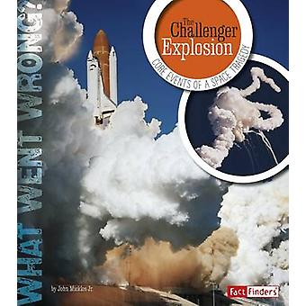 The Challenger Explosion - Core Events of a Space Tragedy by Jr John M