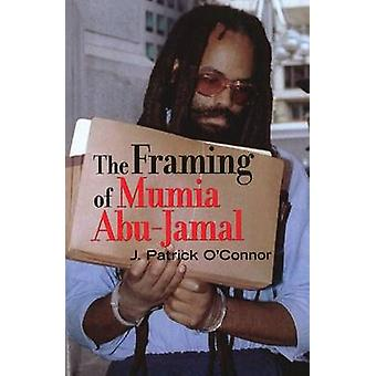 The Framing of Mumia Abu-Jamal by J. Patrick O'Connor - 9781556527449