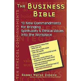 The Business Bible - 101 New Commandments for Bringing Spirituality an