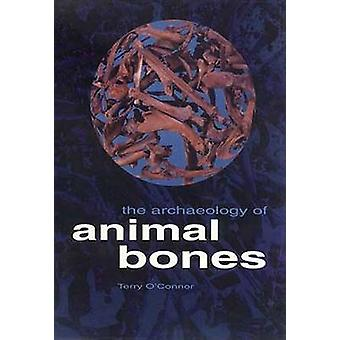 The Archaeology of Animal Bones by Terry O'Connor - 9781603440844 Book
