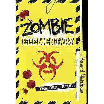 Zombie Elementary - The Real Story by Howard Whitehouse - 978177049609