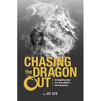Chasing the Dragon Out - An Inspiring Story of a Drug Addict's Altered