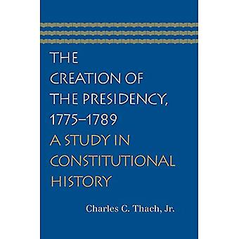 The Creation of the Presidency, 1775-1789: A Study in Constitutional History