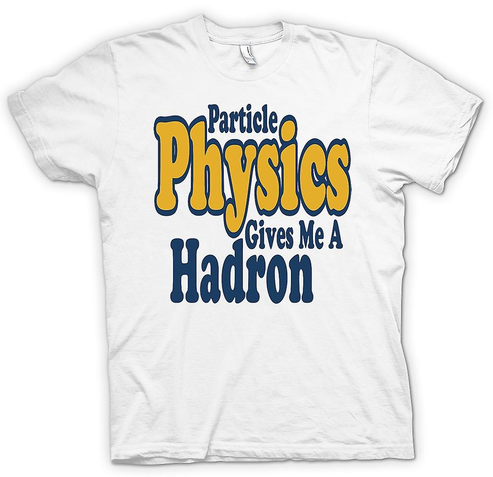 Mens T-shirt - Particle Physics Gives Me A Hadron - Quote