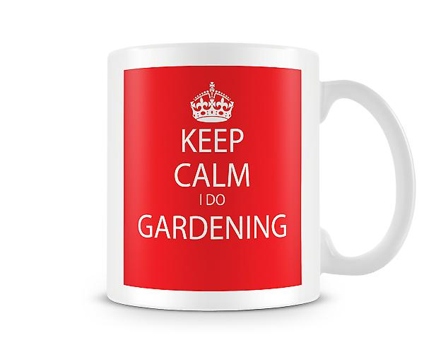 Keep Calm I Do Gardening Printed Mug