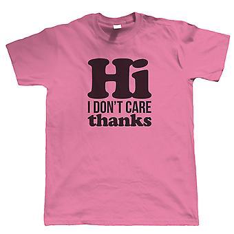 Hi, I don't Care Thanks, Mens Funny T Shirt