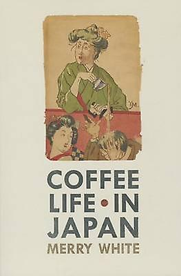 Coffee Life in Japan by Merry I. White - 9780520271159 Book