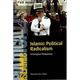 Islamic Political Radicalism - A European Perspective by Tahir Abbas -