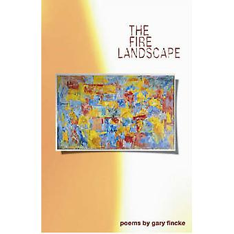 The Fire Landscape - Poems by Gary Fincke - 9781557288813 Book