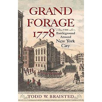 Grand Forage 1778 - The Battleground Around New York City by Todd W. B