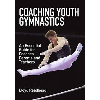 Coaching Youth Gymnastics - An Essential Guide for Coaches - Parents a