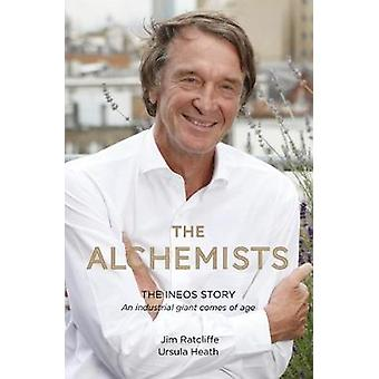 The Alchemists - The INEOS Story - An Industrial Giant Comes of Age by