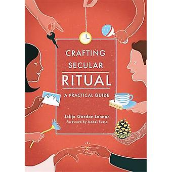 Crafting Secular Ritual - A Practical Guide by Jeltje Gordon-Lennox -