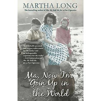 Ma - Now I'm Goin Up in the World by Martha Long - 9781845967031 Book
