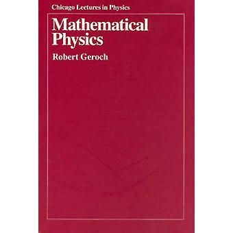 Mathematical Physics by Robert Geroch - 9780226288628 Book