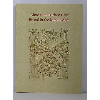 Almost the Richest City - Bristol in the Middle Ages by Lawrence Keen