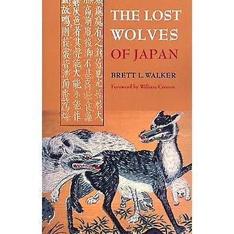 The Lost Wolves of Japan by Brett L. Walker - William Cronon - 978029